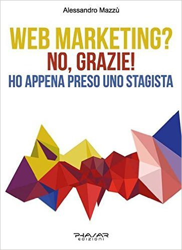 Alessandro Mazzù – Web marketing? No grazie! Ho appena preso uno stagista