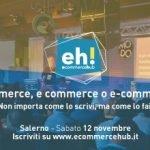Ecommerce Hub 2016. 12 novembre. Salerno. Novità. Iscrizione gratuita. Relatori. Location