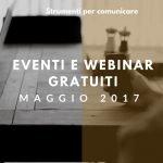 Eventi e Webinar gratuiti. Maggio 2017