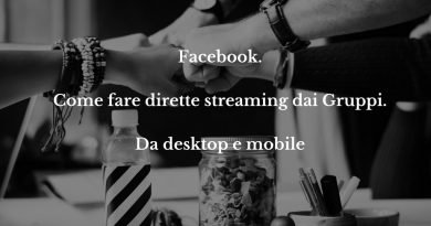 Facebook. Come fare dirette streaming dai Gruppi. Da desktop e mobile
